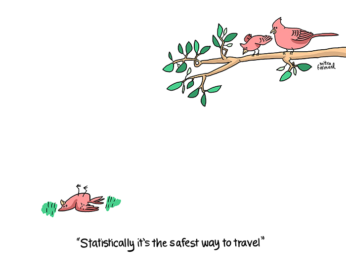Statistically it's the safest way to travel.