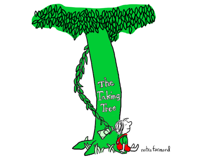 The Taking Tree.  Shel Silverstein.