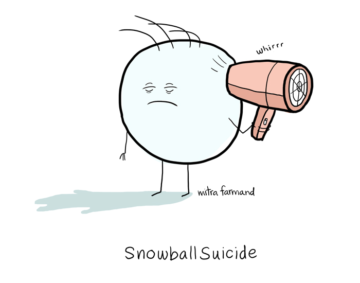 Snowball suicide.