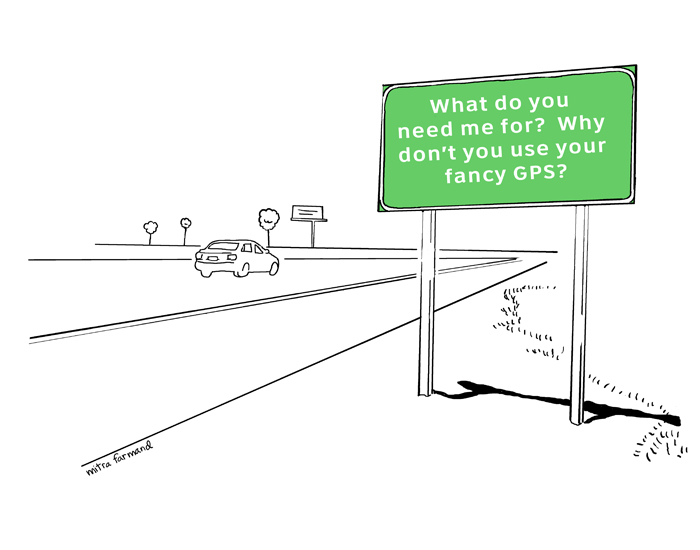 What do you need me for?  Why don't you use your fancy GPS?