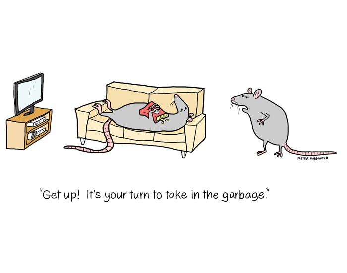 Get up!  It's your turn to take in the garbage.